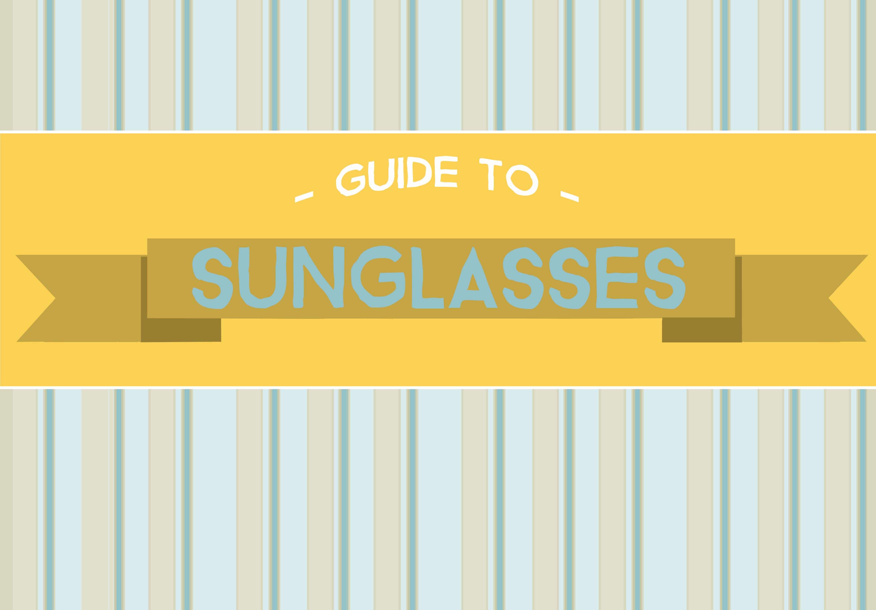 2ded14feabd5 GUIDE TO SUNGLASSES